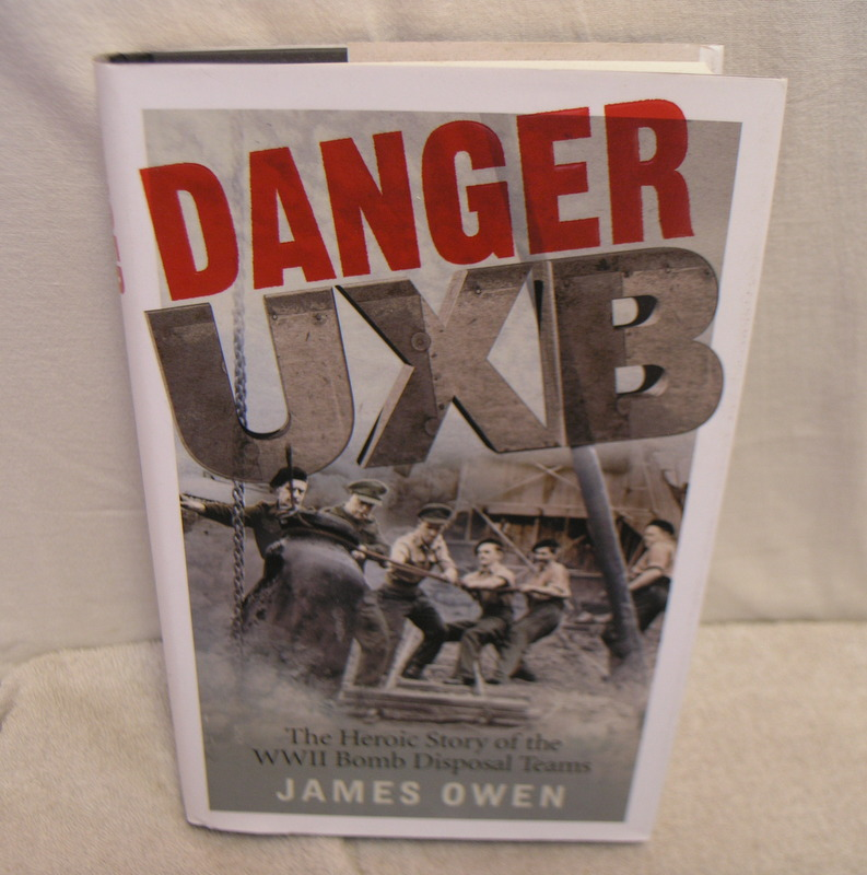 Image for Danger UXB : The Heroic Story of WWII Bomb Disposal Teams