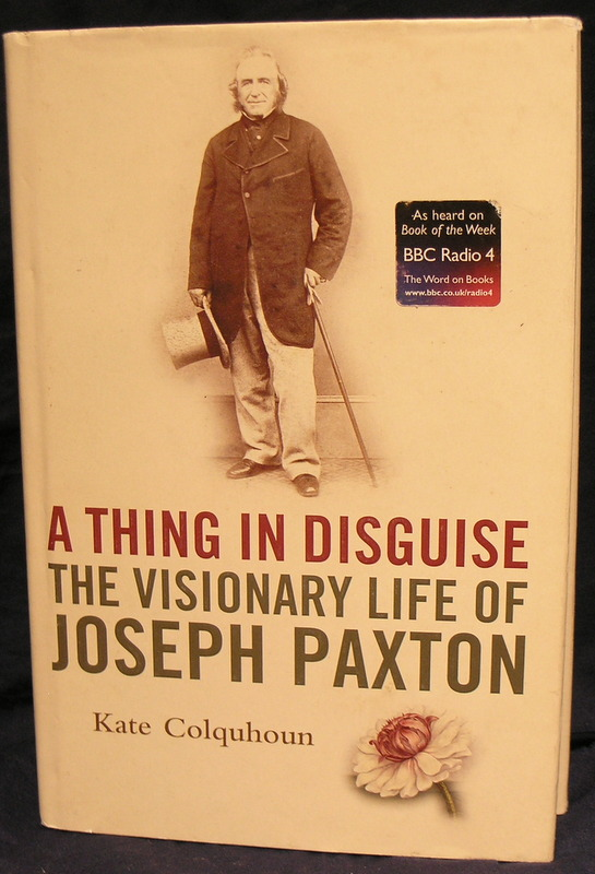 Image for A Thing in Disguise: The Visionary Life of Joseph Paxton