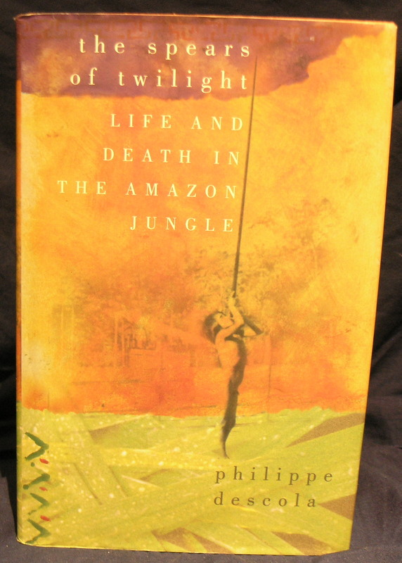 Image for The Spears of Twilight: Life and Death in the Amazon Jungle