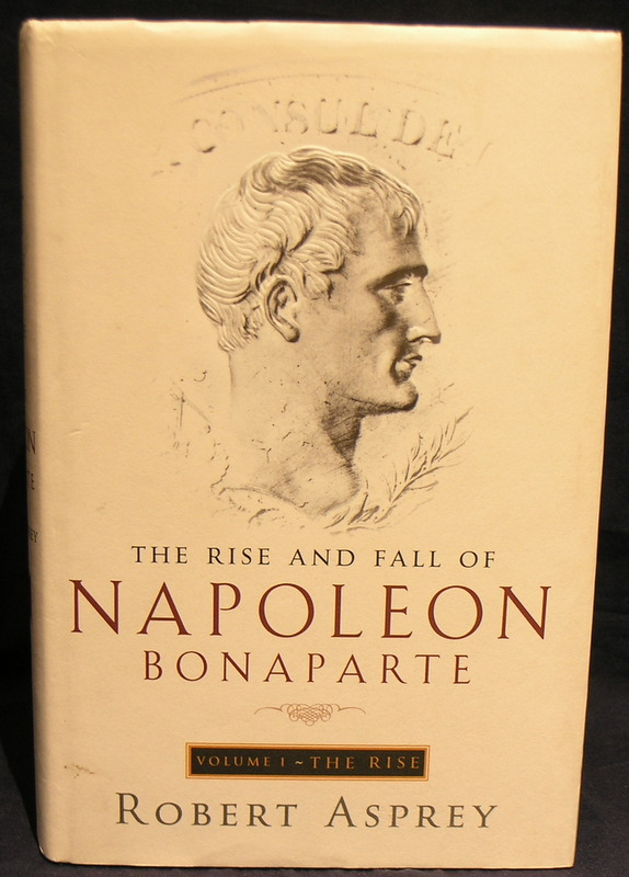 The Rise and Fall of Napoleon: The Rise. Vol 1