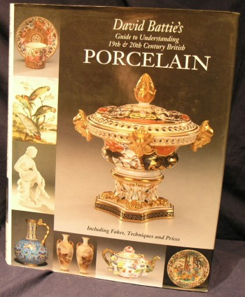 Image for David Battie's Guide to Understanding 19th & 20th Century British Porcelain: Including Fakes, Techniques and Prices (Antique Collector's Club)