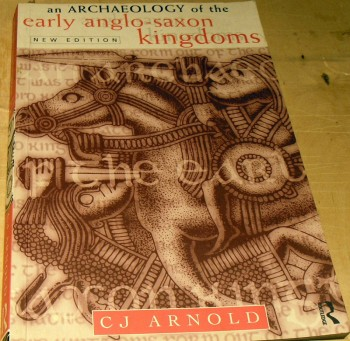 Image for An Archaeology of the Early Anglo-Saxon Kingdoms.