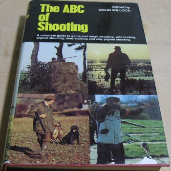 Image for The ABC of Shooting: A Complete Guide to Game and Rough Shooting, Wild Fowling, Pigeon Shooting, Deer Stalking and Clay Pigeon Shooting