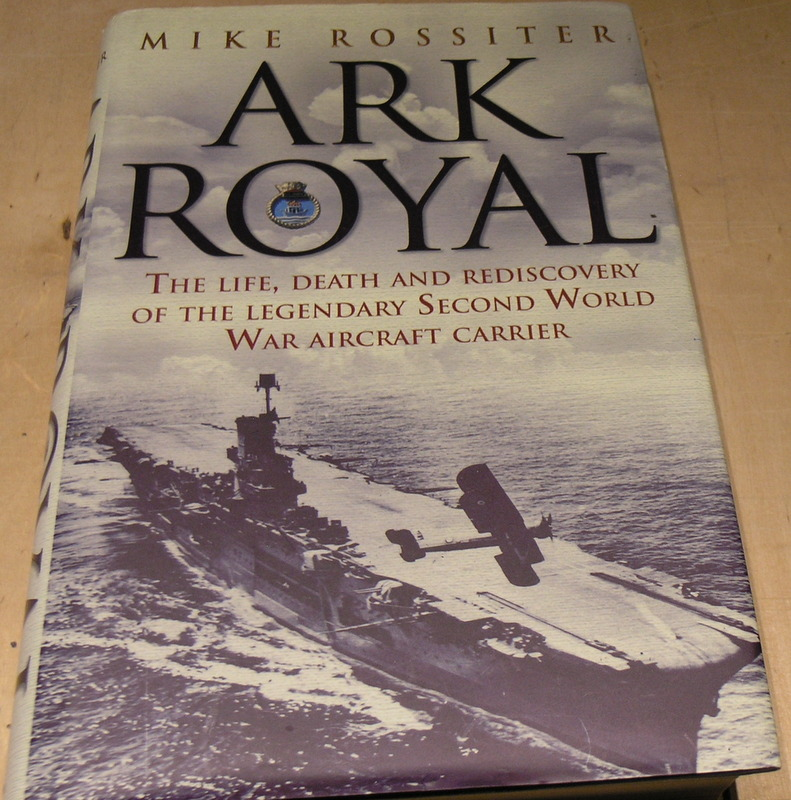 Image for Ark Royal: The Life, Death And Rediscovery Of The Legendary Second World War Aircraft Carrier